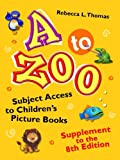 img - for A to Zoo, Supplement to the 8th Edition: Subject Access to Children's Picture Books (Children's and Young Adult Literature Reference) book / textbook / text book