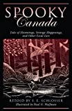 img - for Spooky Canada: Tales of Hauntings, Strange Happenings, and Other Local Lore book / textbook / text book
