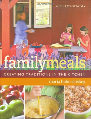 Williams-Sonoma Family Meals: Creating Traditions in the...