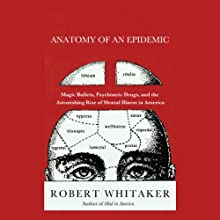 Anatomy of an Epidemic: Magic Bullets, Psychiatric Drugs, and the Astonishing Rise of Mental Illness in America (       UNABRIDGED) by Robert Whitaker Narrated by Ken Kliban