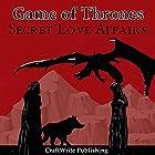 Game of Thrones: Secret Love Affairs: Game of Thrones Mysteries and Lore, Book 3 Hörbuch von  CraftWrite Publishing Gesprochen von: Johnny Robinson
