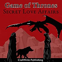 Game of Thrones: Secret Love Affairs: Game of Thrones Mysteries and Lore, Book 3 Audiobook by  CraftWrite Publishing Narrated by Johnny Robinson