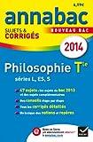 Annales Annabac 2014 Philosophie Tle L,ES,S: Sujets et corrig�s du bac - Terminale s�ries g�n�rales