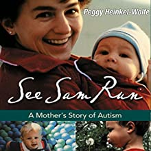See Sam Run: A Mother's Story of Autism (       UNABRIDGED) by Peggy Heinkel-Wolfe Narrated by Kristi Burns