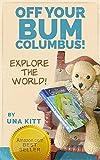 Off Your Bum, Columbus! Explore the World!: Children's eBook for Ages 3-5 (Columbus Explores the World 1)