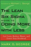 img - for Mark O. George'sThe Lean Six Sigma Guide to Doing More With Less: Cut Costs, Reduce Waste, and Lower Your Overhead [Hardcover](2010) book / textbook / text book
