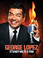 George Lopez Its Not You Its Me