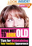How Not to Look Old: Tips for Maintai...