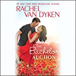 The Bachelor Auction: The Bachelors of Arizona, Book 1 | Rachel Van Dyken