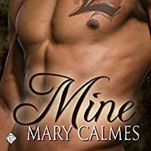 Mine (       UNABRIDGED) by Mary Calmes Narrated by Caleb Dickinson