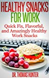 Healthy Snacks for Work: Quick Fix, Flavorful, and Amazingly Healthy Work Snacks (Work Snacks - Quick, Easy, and Healthy Snacks for Busy People)