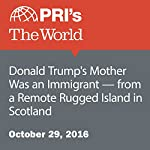 Donald Trump's Mother Was an Immigrant—from a Remote Rugged Island in Scotland | Carol Zall