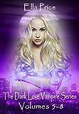 The Dark Love Vampire Series Volumes 5 - 8