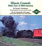 img - for Illinois Central: Main Line of Mid-America : All-Color Photography of the Largest North-South Railroad in the United States book / textbook / text book