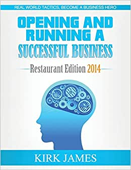 Opening And Running A Successful Business; Restaurant Edition 2014