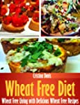Wheat Free Diet: Wheat Free Living wi...
