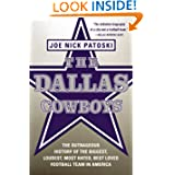 The Dallas Cowboys: The Outrageous History of the Biggest, Loudest, Most Hated, Best Loved Football Team in America...