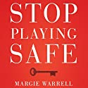 Stop Playing Safe: Rethink Risk, Unlock the Power of Courage, Achieve Outstanding Success (       UNABRIDGED) by Margie Warrell Narrated by Eleanor David