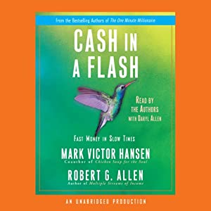 Cash in a Flash: Fast Money in Slow Times | [Mark Victor Hansen, Robert G. Allen]