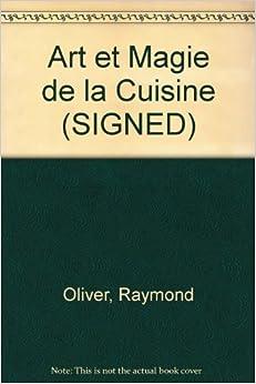 art et magie de la cuisine raymond oliver