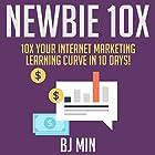 Newbie 10X: 10X Your Internet Marketing Learning Curve in 10 Days! Hörbuch von BJ Min Gesprochen von:  R3dmanActual