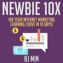 Newbie 10X: 10X Your Internet Marketing Learning Curve in 10 Days! Audiobook by BJ Min Narrated by  R3dmanActual