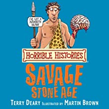 Horrible Histories: Savage Stone Age (       UNABRIDGED) by Terry Deary, Martin Brown Narrated by Terry Deary