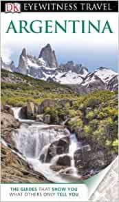 DK Eyewitness Travel Guide: Argentina: Wayne Bernhardson