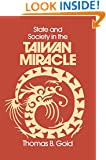 State and Society in the Taiwan Miracle (Taiwan in the Modern World (M.E. Sharpe Paperback))