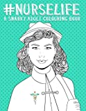 Nurse Life: A Snarky Adult Colouring Book: Gifts for Nurse Mentors & Gifts for Nursing Mentors & Nurse Gifts for Women Funny & Student Nurse Gifts & ... Adults Relaxation & Birthday Gifts for Her)