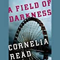 A Field of Darkness (       UNABRIDGED) by Cornelia Read Narrated by Hillary Huber