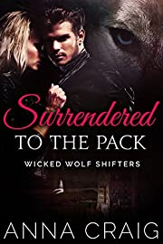 Surrendered to the Pack: Paranormal Shapeshifter Werewolf Romance (Wicked Wolf Shifters Book 1)