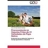 Procesamiento En Hojuelas Fritas de 31 Variedades de Papa Nativa: Evaluación de su aptitud en relación al manejo...