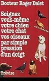 echange, troc Roger Dr DALET - Soignez vous-même votre chien votre chat vos oiseaux par simple pression d'un doigt
