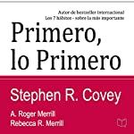 Primero lo Primero: Vivir, amar, aprender, dejar un legado (First Things First Spanish Edition) | Stephen R. Covey,A. Roger Merrill,Rebecca R. Merrill