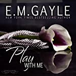 Play with Me: Pleasure Playground, Book 1 | E.M. Gayle
