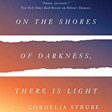 On the Shores of Darkness, There Is Light: A Novel Audiobook by Cordelia Strube Narrated by Michelle Monteith, Scott Gorman