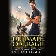 Ultimate Courage Audiobook by Piper J. Drake Narrated by Daniel Thomas May, Kristin Kalbli