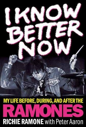 I Know Better Now My Life Before, During, and After the Ramones [Aaron, Peter - Ramone, Richie] (Tapa Dura)