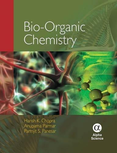 Bio-Organic Chemistry, by Harish K. Chopra, Anupama Parmar, Parmjit S. Panesar