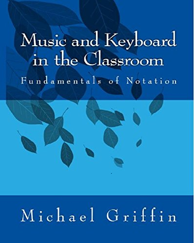 Music and Keyboard in the Classroom: Fundamentals of Notation
