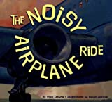 img - for The Noisy Airplane Ride [NOISY AIRPLANE RIDE -OS] book / textbook / text book