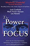 Jack Canfield The Power Of Focus: How to Hit Your Business, Personal and Financial Targets with Absolute Certainty