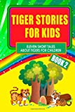 Tiger Stories for Kids - Book 2: Eleven Fairy Tales About Tigers for Children (Illustrated)