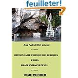 Dictionnaire critique des reliques et des images miraculeuses : Tome 1