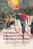 img - for The Muslim Struggle for Civil Rights in Spain: Promoting Democracy Through Migrant Engagement, 1985 2010 (Sussex Studies in Spanish History) (English and Spanish Edition) book / textbook / text book
