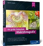 Makrofotografie. Die große Fotoschule: - Buch mit E-Book
