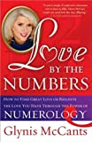 Love By The Numbers How To Find Great Love Or Reignite The Love You Have Through The Power Of Numerology Love By The Numbers