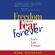 Freedom from Fear Forever: Len's Last Lessons Audiobook by Mark Matteson Narrated by Mark Matteson