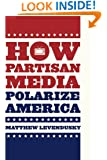 How Partisan Media Polarize America (Chicago Studies in American Politics)